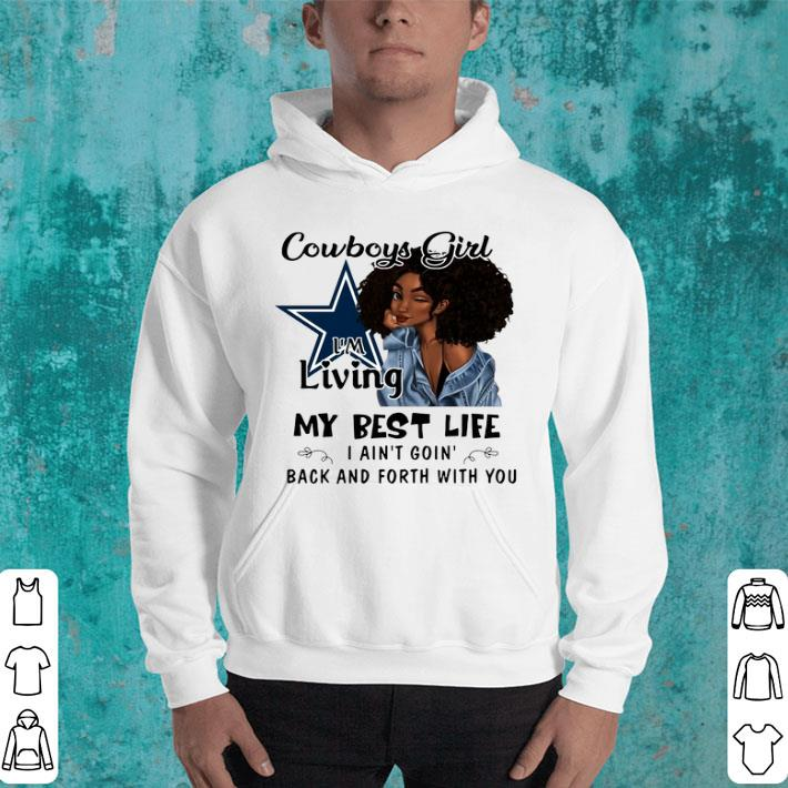 best website 143bf 53fec Dallas Cowboys girl i'm living my best life i ain't goin' back shirt,  hoodie, sweater