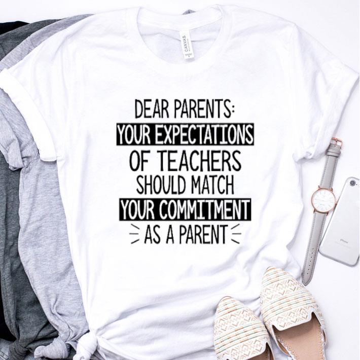 Dear parents your expectations of teachers should match your commitment shirt