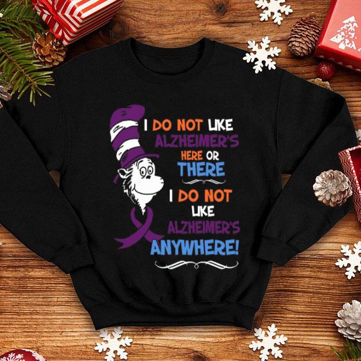 - Dr. Seuss I do not like Alzheimer's here or there i do not like shirt