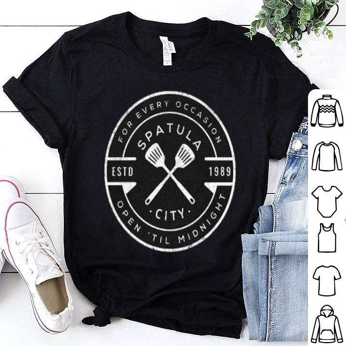For every occasion spatula estd 1989 city open til midnight shirt