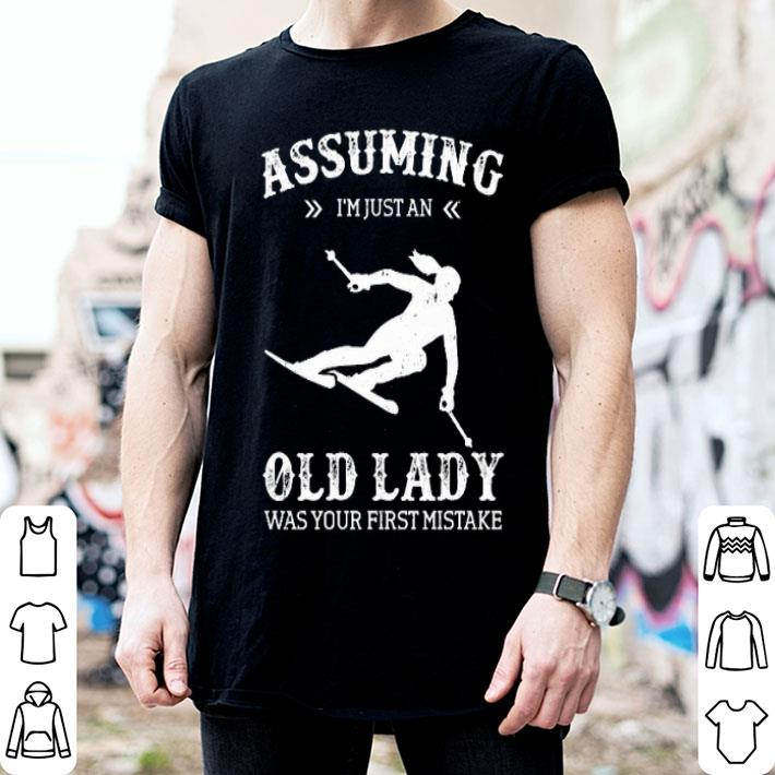 Girl Skiing Assuming i'm just an old lady was your first mistake shirt