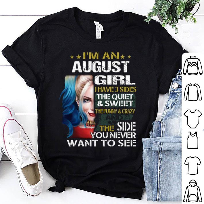- Harley Quinn I'm a august girl i have 3 sides the quiet sweet shirt