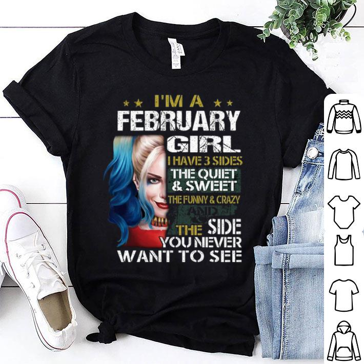- Harley Quinn I'm a february girl i have 3 sides the quiet sweet shirt
