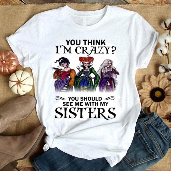 - Hocus Pocus you think i'm crazy you should see me with my sister shirt