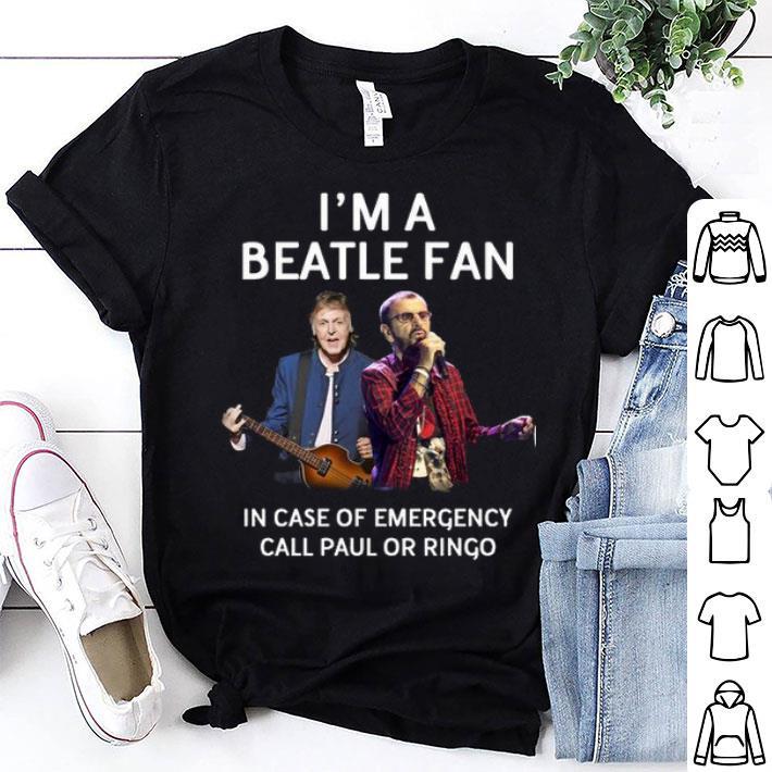 I'm a Beatle fan in case of emergency call Paul or Ringo shirt