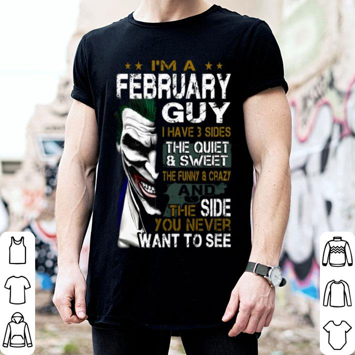 - I'm a february guy i have 3 sides the quiet & sweet Joker shirt