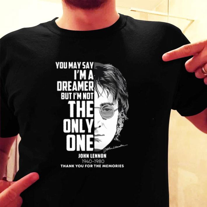 - John Lennon You may say i'm a dreamer but i'm not the only one shirt