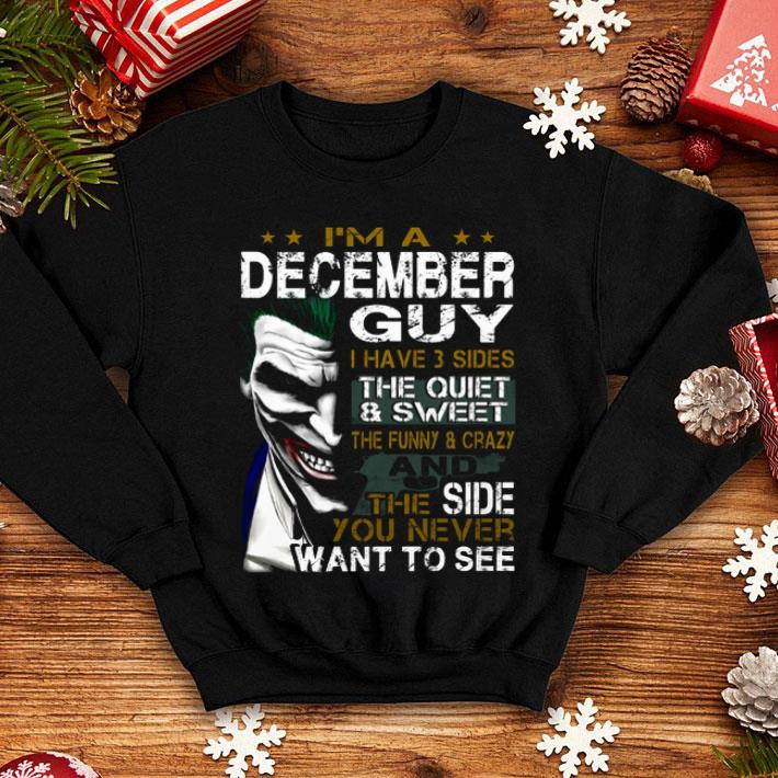 - Joker i'm a december guy i have 3 sides the quiet & sweet the shirt