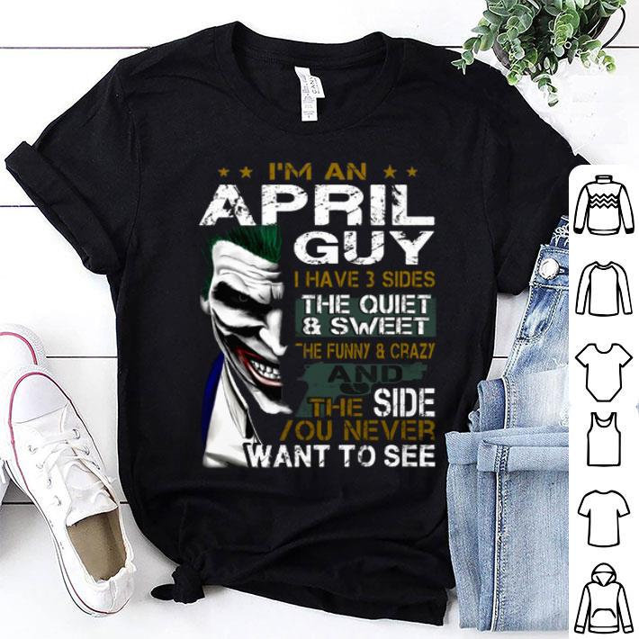 - Joker i'm an april guy i have 3 sides the quiet sweet the funny shirt