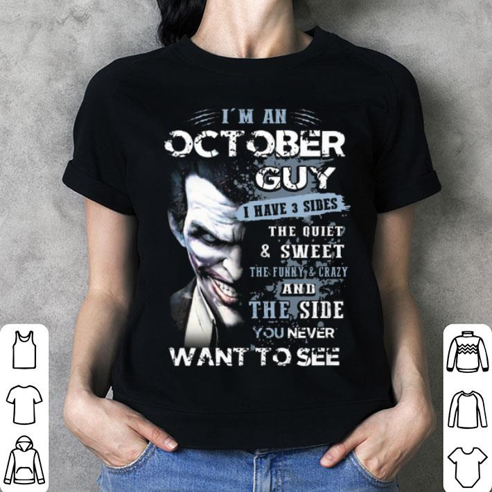 - Joker i'm an october guy i have 3 sides the quiet & sweet shirt