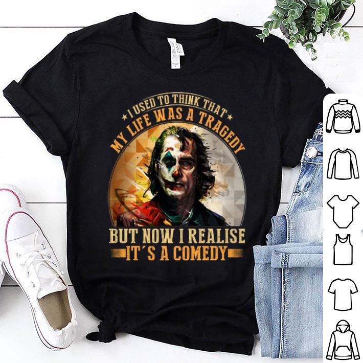 - Joker i used to think that my life was a tragedy but now shirt