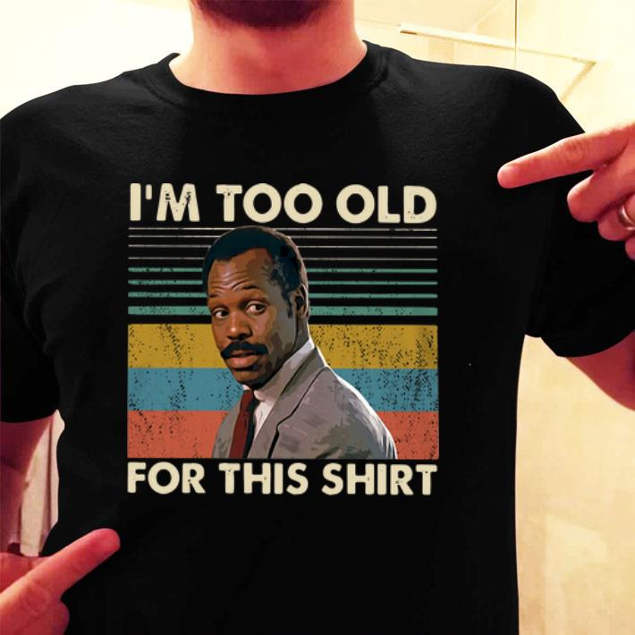 - Roger Murtaugh I'm too old for this vintage shirt