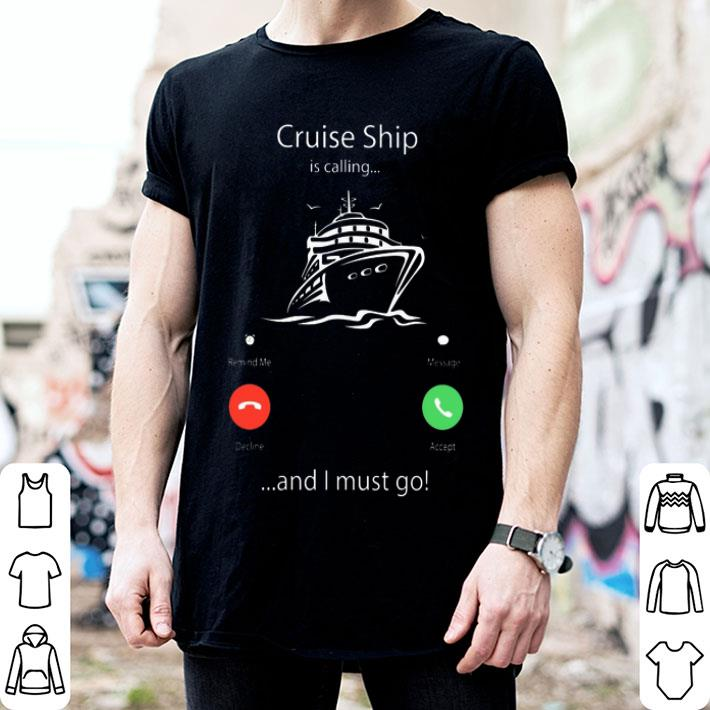 - Cruise ship is calling and I must go shirt