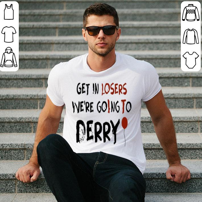 - Get in losers we're goIng To Derry shirt