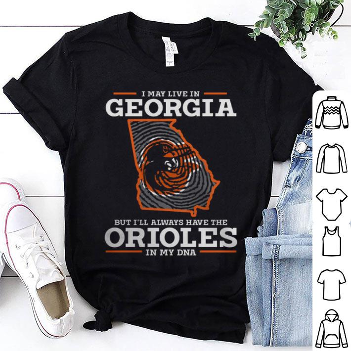 - I may live in Georgia but i'll always have the Orioles in my DNA shirt