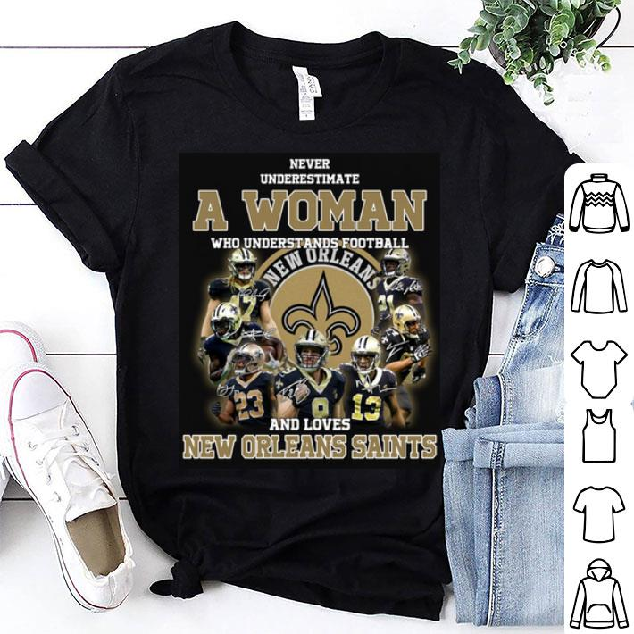 - Never underestimate a woman who understands New Orleans Saints shirt