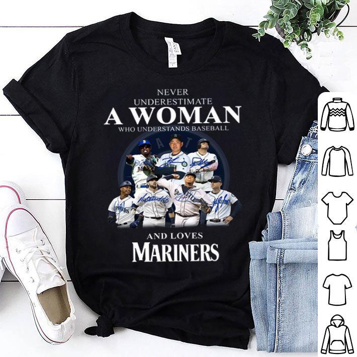 - Never underestimate a woman who understands baseball Mariners shirt