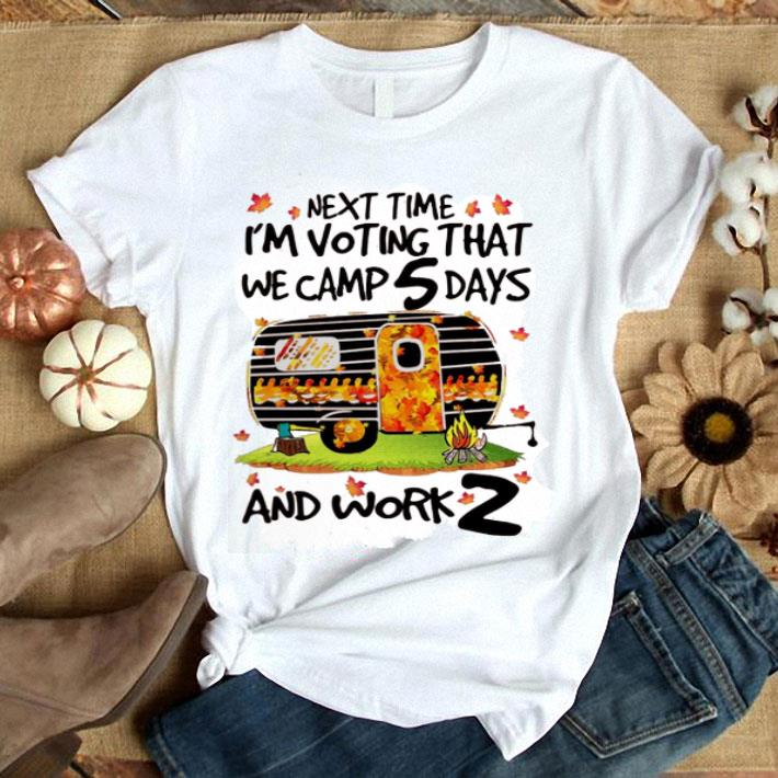 Next time i'm voting that we camp 5 days and work z shirt