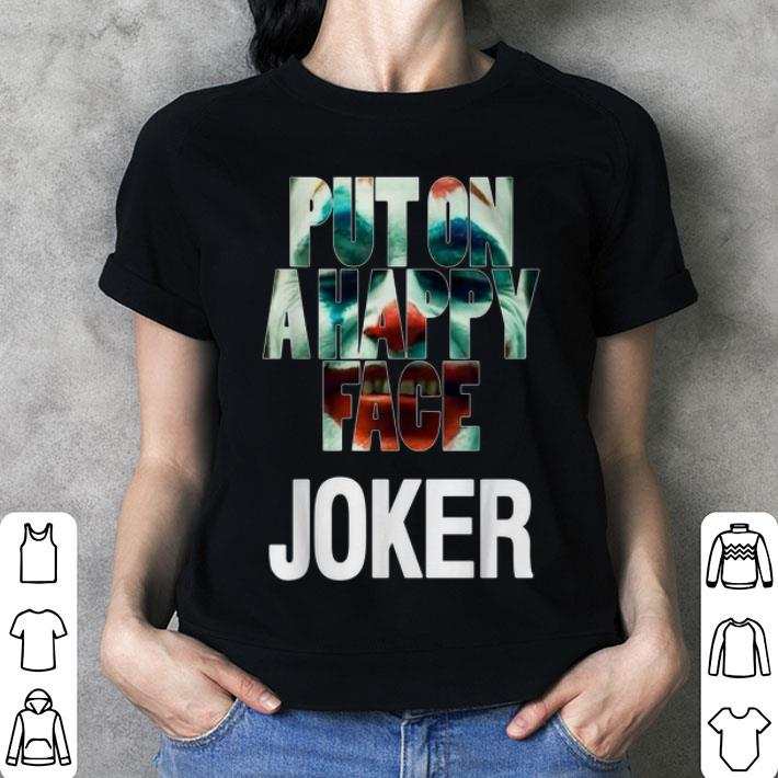 - Put on a happy face Joker shirt