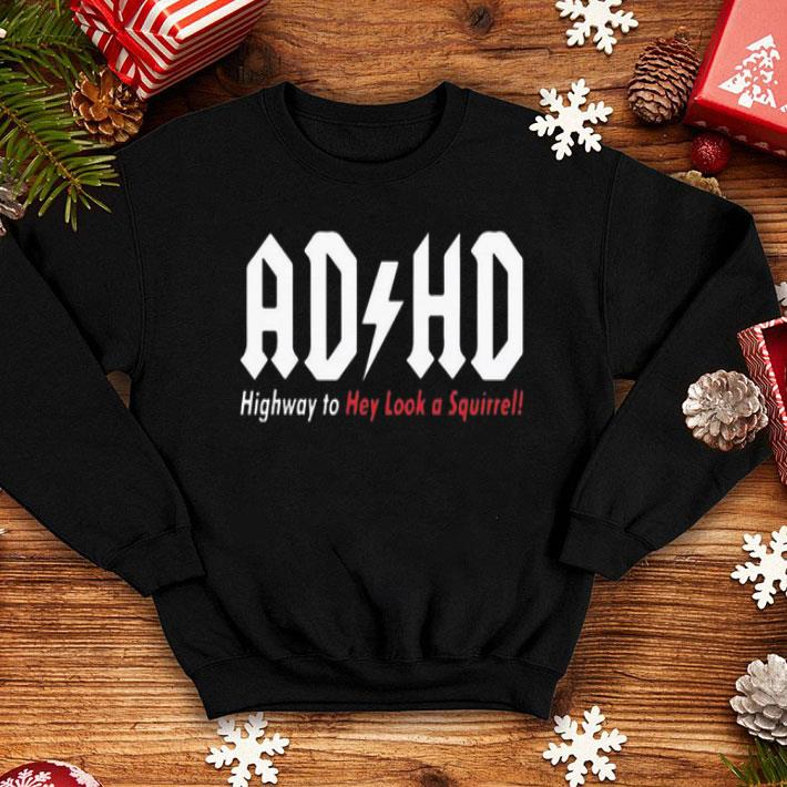 - ADHD Highway To Hey Look A Squirrel shirt