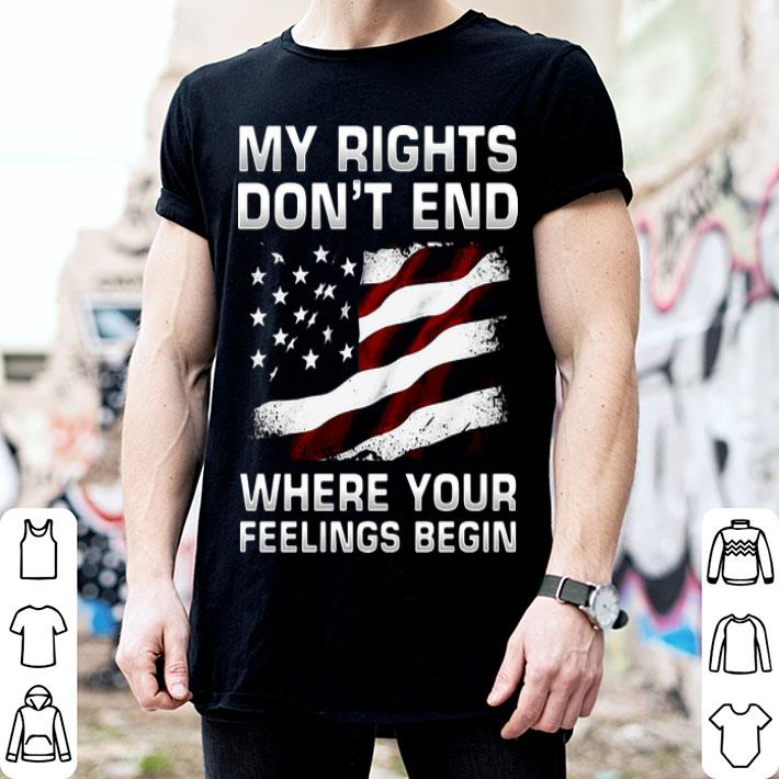- American flag my rights don't end where your feelings begin shirt