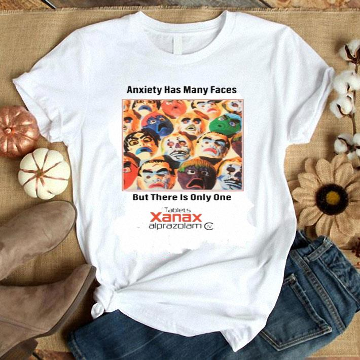 - Anxiety has many faces but there is only one Tablets Xanax shirt
