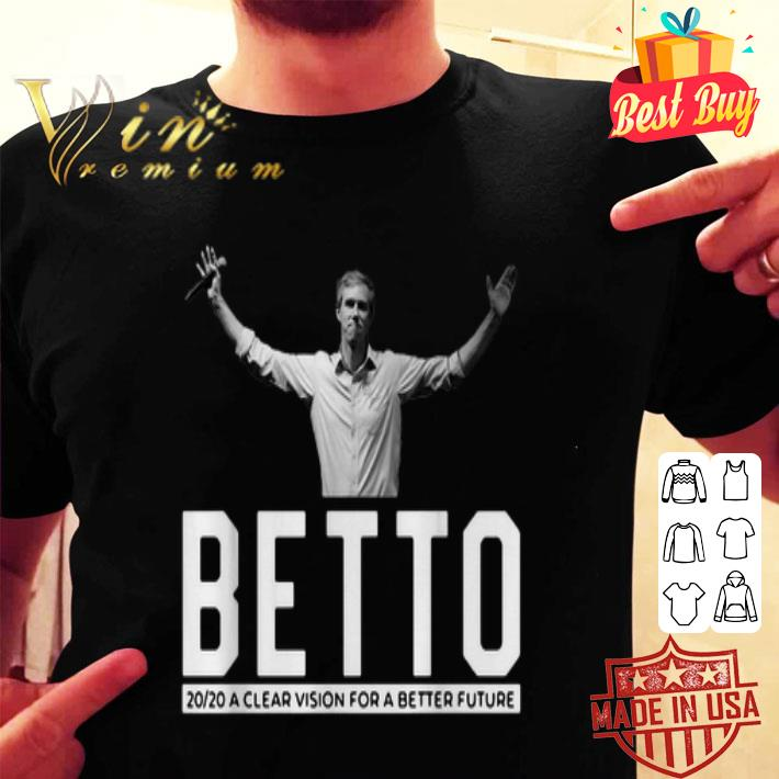 Beto O'Rourke 2020 a clear vision for a better future shirt