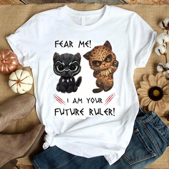 - Black Panther Fear me I am your future ruler War Kittens shirt