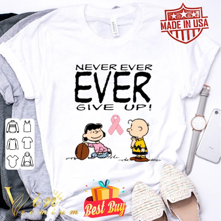 Charlie Brown Lucy Never ever give up Breast Cancer Awareness shirt