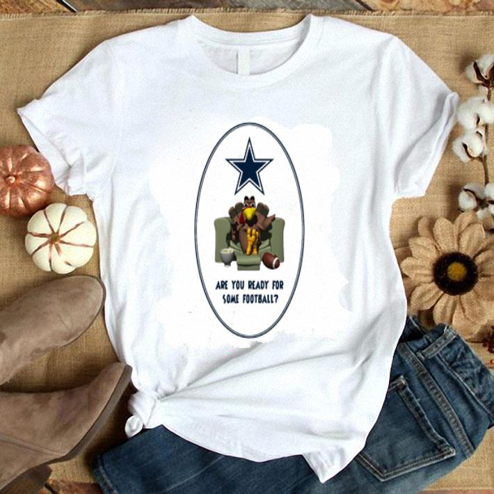 Dallas Cowboy Are you ready for some football Turkey Thanksgiving shirt