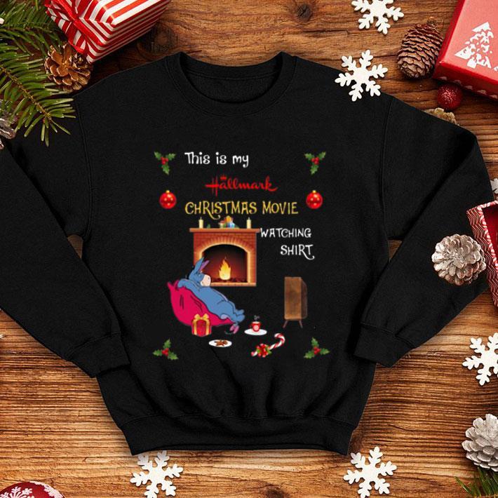 - Eeyore this is my Hallmark Christmas movie watching shirt