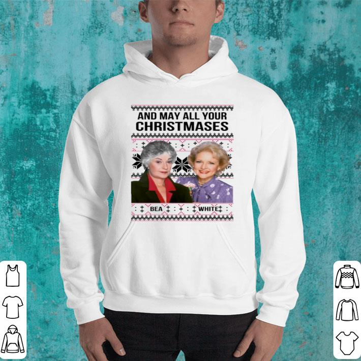 Golden Girls And may all your Christmases Bea White ugly shirt, hoodie, sweater, longsleeve t shirt