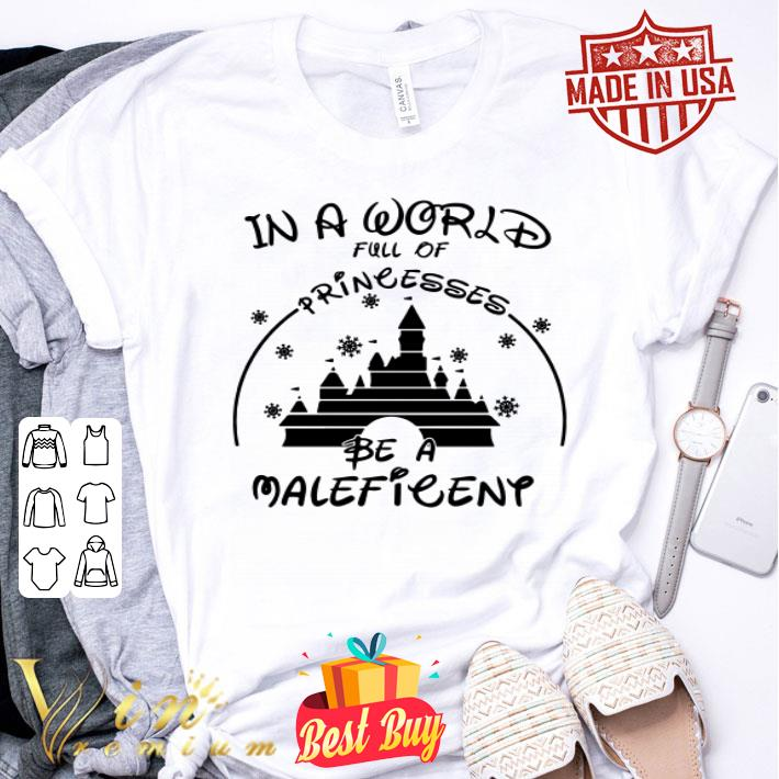 - In a world full of princesses be a Maleficent shirt