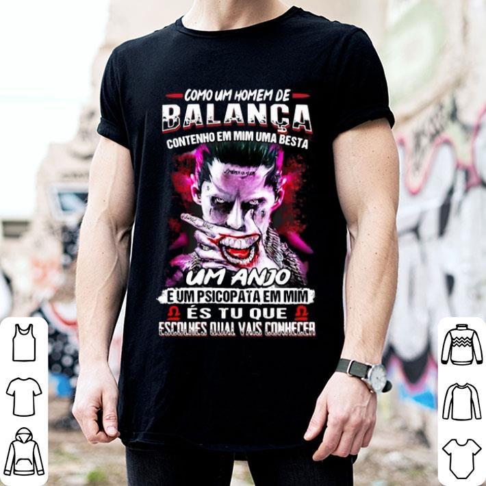 - Joker Como um homem de balanca contenho em mim uma besta um anjo shirt