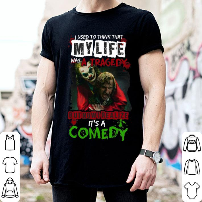 - Joker I used to think that my life was a tragedy but now realize shirt