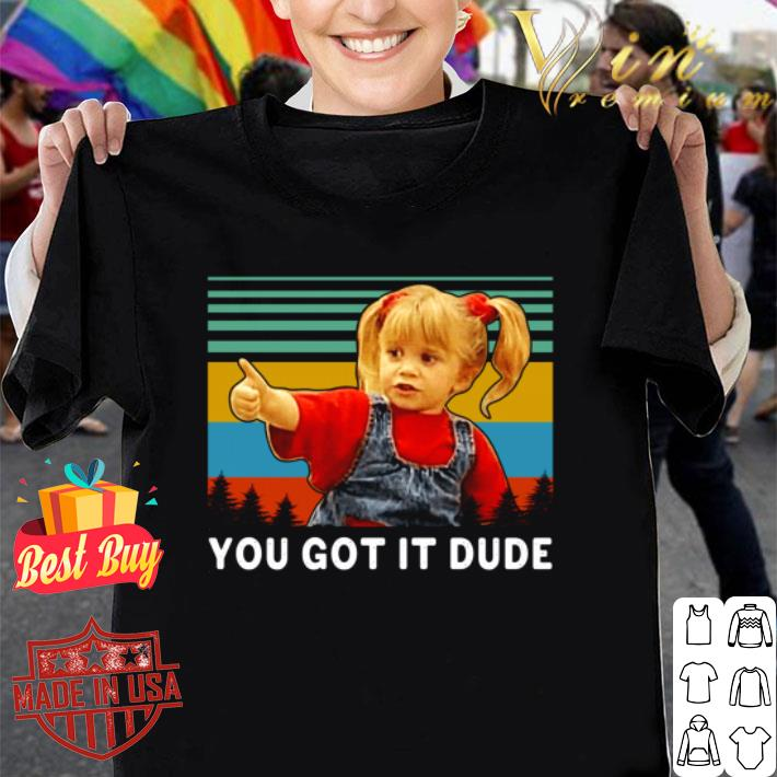 - Michelle Tanner You Got It Dude Slim Fit Vintage Full House shirt