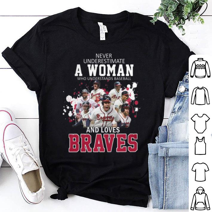 - Never underestimate a woman who understands Atlanta Braves shirt