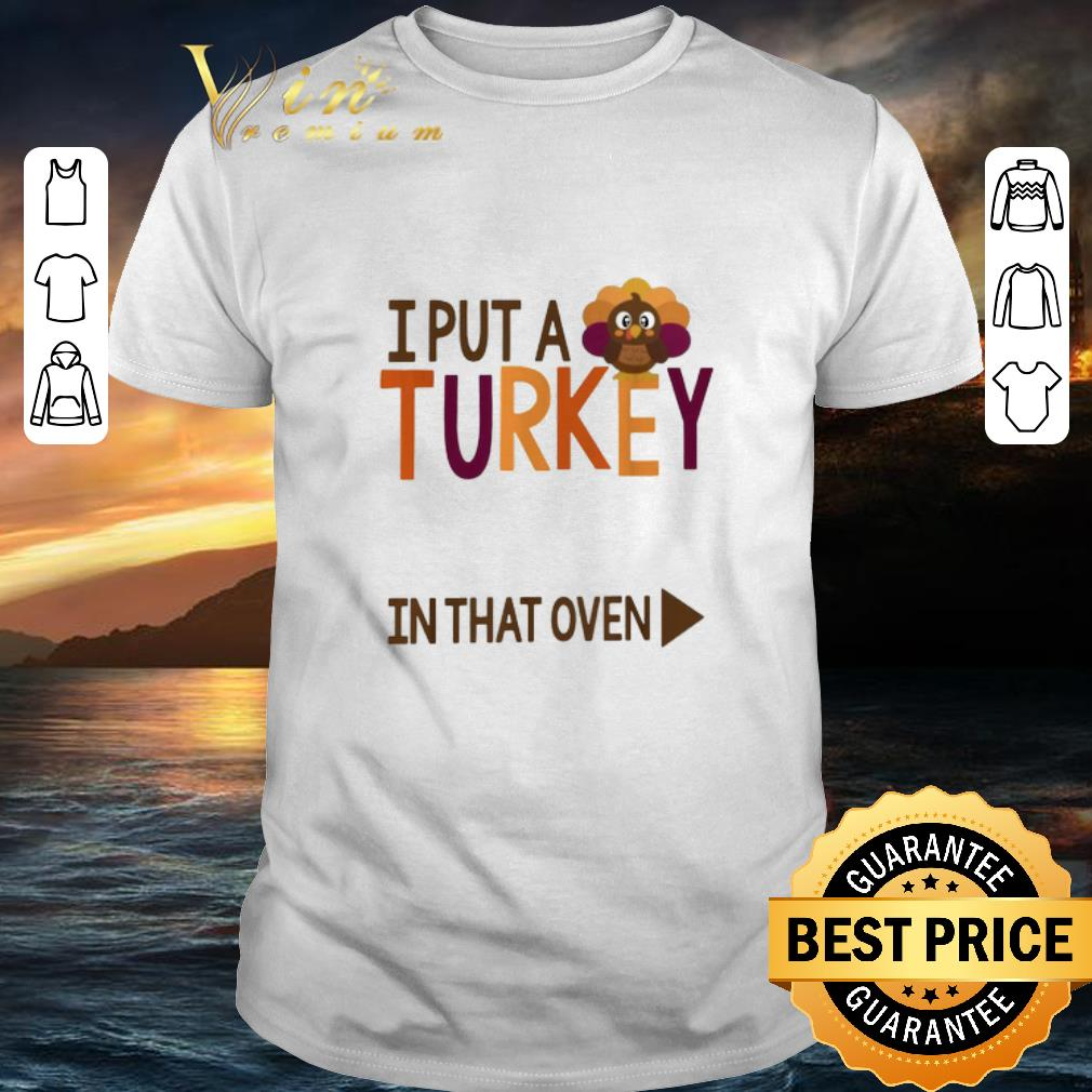 Original Gobbling I put a Turkey in the oven shirt 1