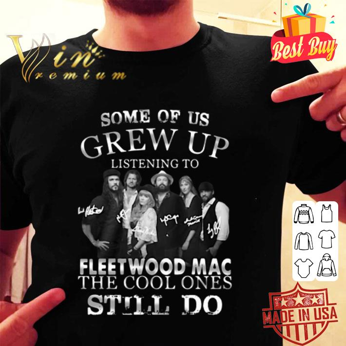 - Some of us grew up listening to Fleetwood Mac the cool ones still do shirt