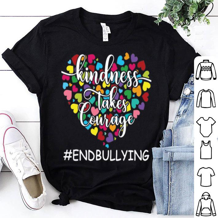 - Teacher Kindness Takes Courage Endbullying shirt