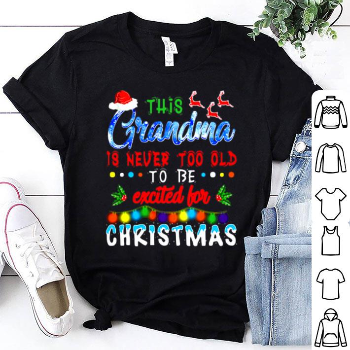 This grandma is never too old to be excited for Christmas shirt