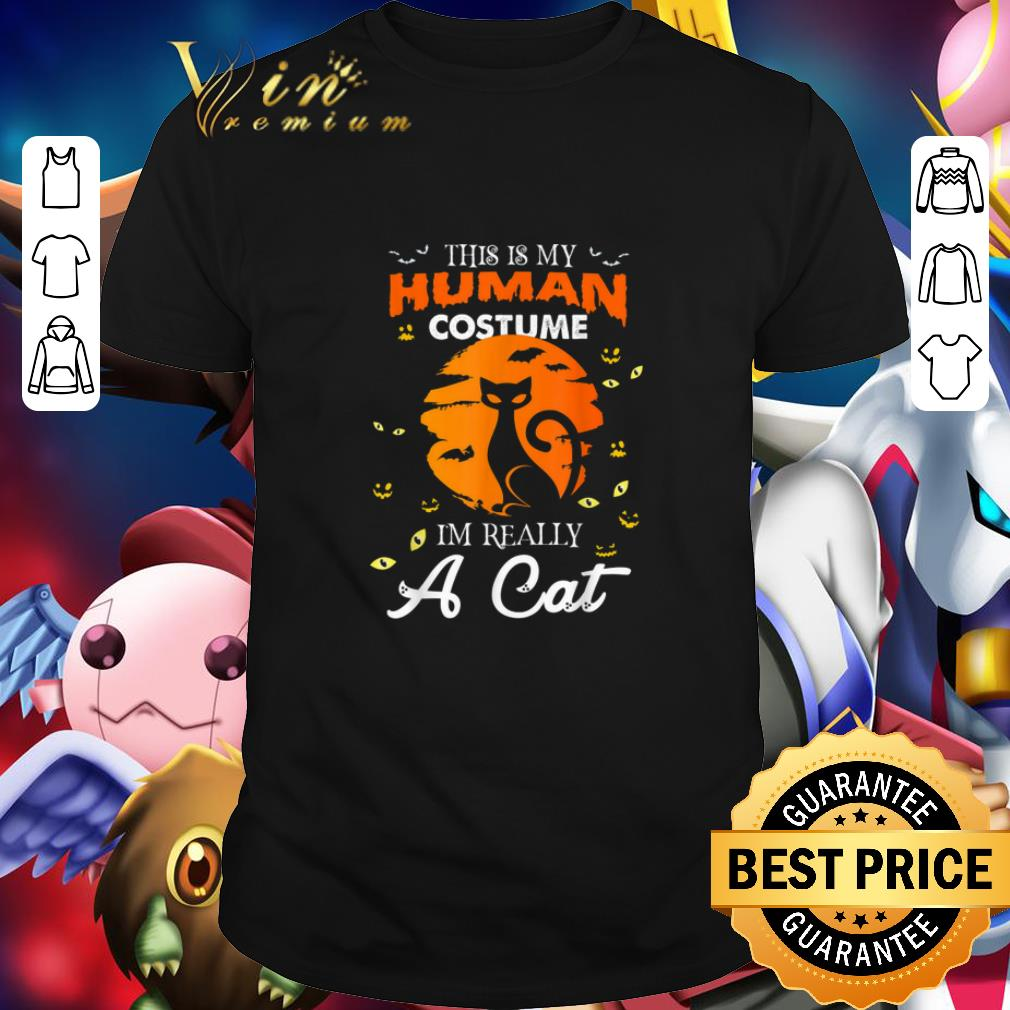 - Top This Is My Human Costume I'm Really A Cat Halloween shirt