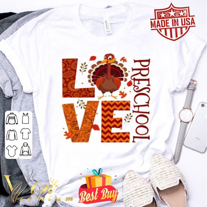 - Turkey love preschool thanksgiving shirt