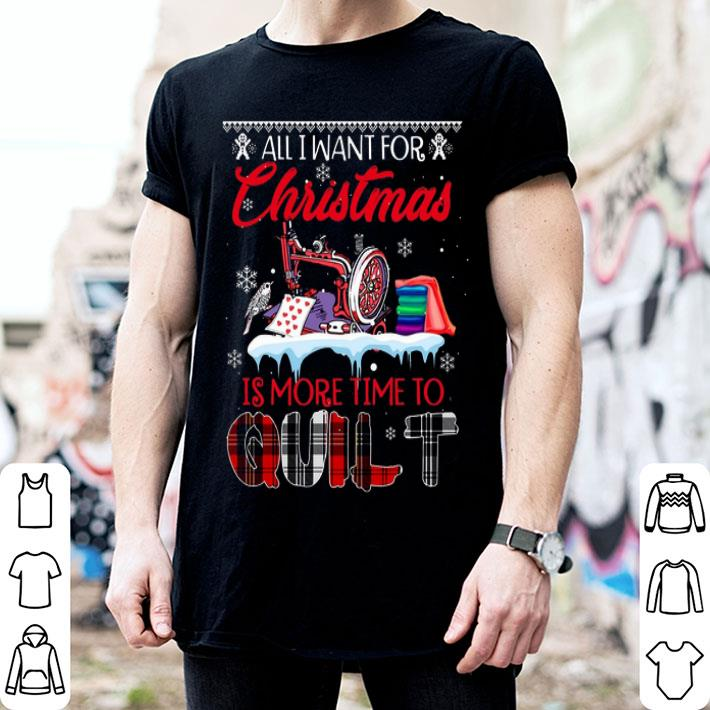 - All i want for Christmas is more time to quilt shirt
