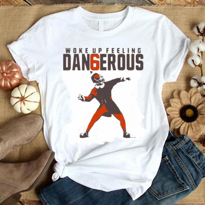 - Baker Mayfield Woke Up Feeling Dangerous shirt