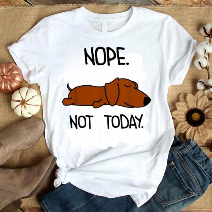 - Dachshund nope not today shirt
