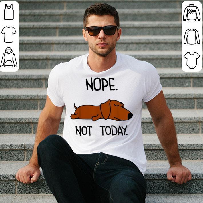 Dachshund nope not today shirt