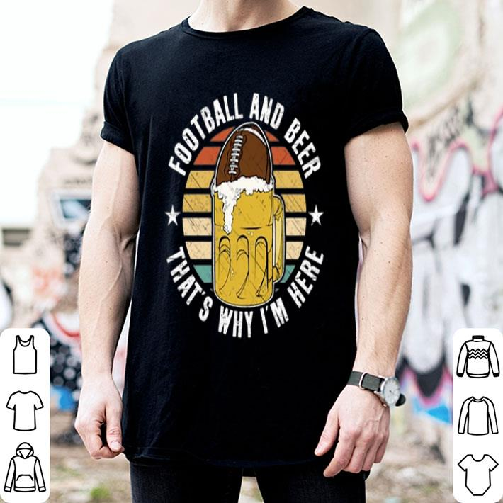 - Football And Beer That's Why I'm Here Vintage shirt