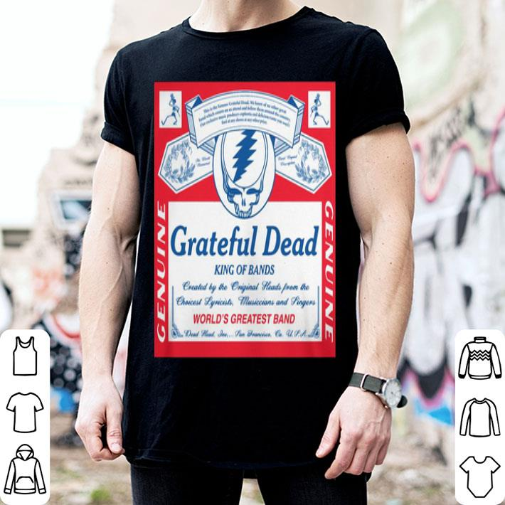- Grateful Dead King of bands world's greatest band shirt