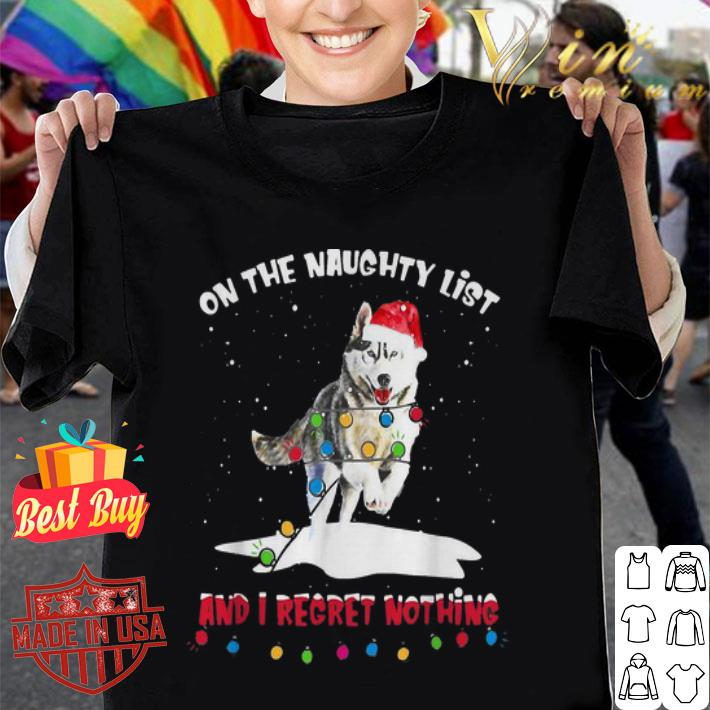 Husky Santa on the naughty list and I regret nothing Christmas shirt